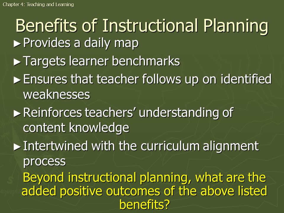 Benefits of Instructional Planning Provides Provides a daily map Targets Targets learner benchmarks Ensures Ensures that teacher follows up on identif
