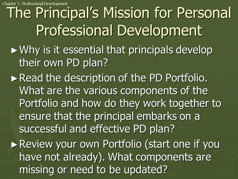 The Principals Mission for Personal Professional Development Why is it essential that principals develop their own PD plan? Why is it essential that p