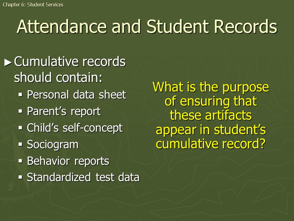 Attendance and Student Records Cumulative records should contain: Cumulative records should contain: Personal data sheet Personal data sheet Parents r