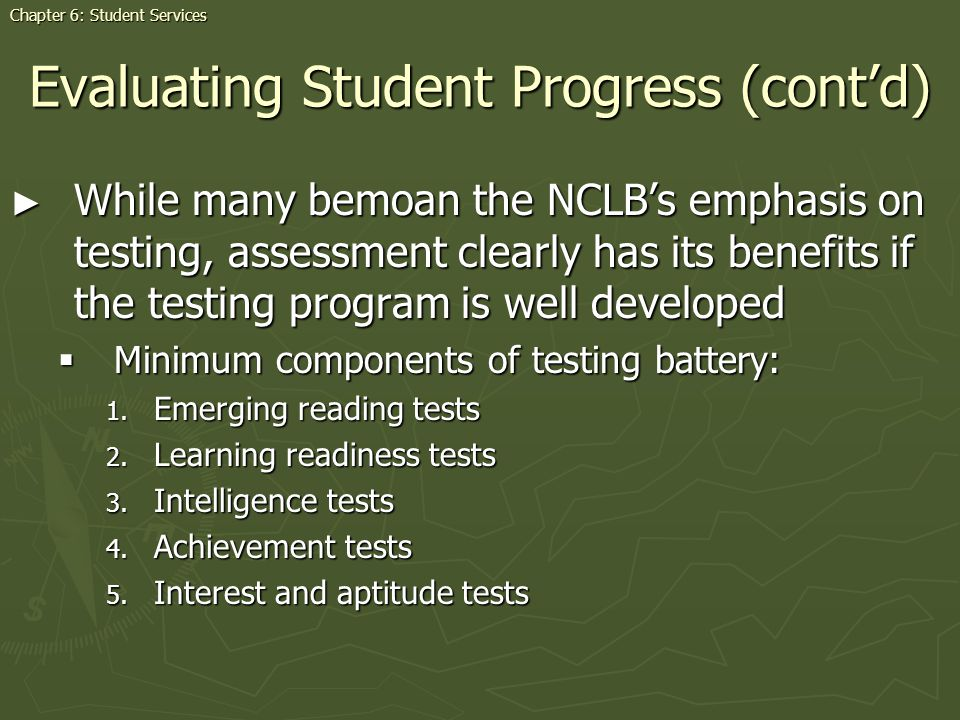 Evaluating Student Progress (contd) While many bemoan the NCLBs emphasis on testing, assessment clearly has its benefits if the testing program is wel