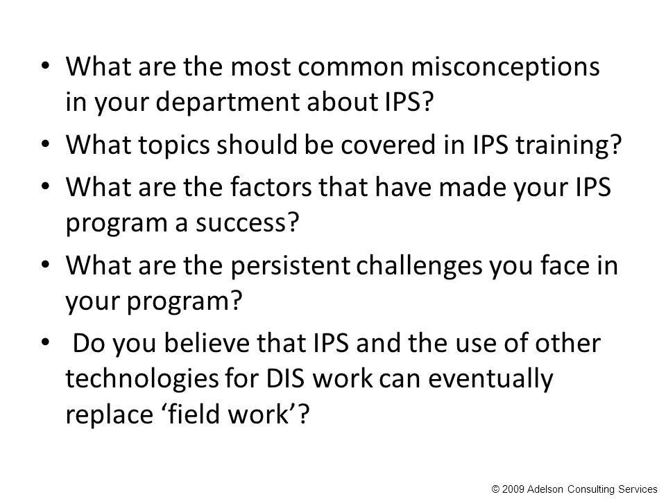 What are the most common misconceptions in your department about IPS? What topics should be covered in IPS training? What are the factors that have ma