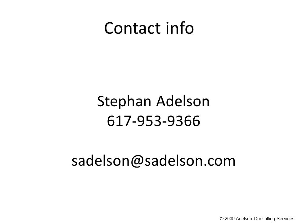 Contact info Stephan Adelson 617-953-9366 sadelson@sadelson.com © 2009 Adelson Consulting Services