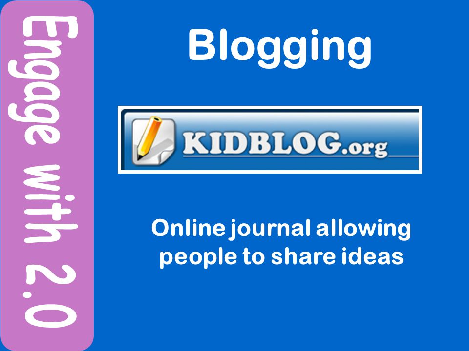 Blogging Online journal allowing people to share ideas