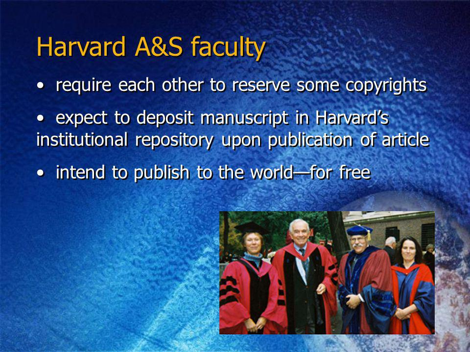 Harvard A&S faculty require each other to reserve some copyrights expect to deposit manuscript in Harvards institutional repository upon publication of article intend to publish to the worldfor free require each other to reserve some copyrights expect to deposit manuscript in Harvards institutional repository upon publication of article intend to publish to the worldfor free