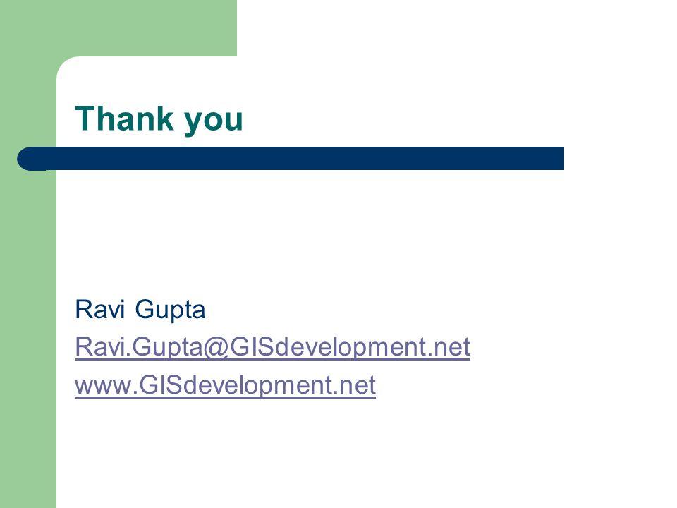 Thank you Ravi Gupta Ravi.Gupta@GISdevelopment.net www.GISdevelopment.net