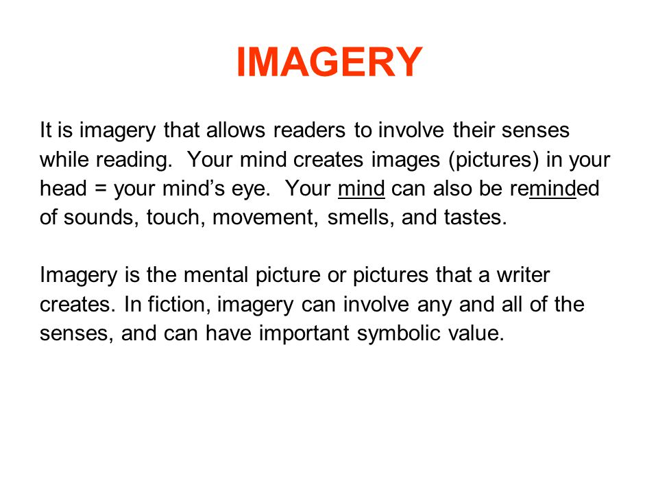IMAGERY It is imagery that allows readers to involve their senses while reading.