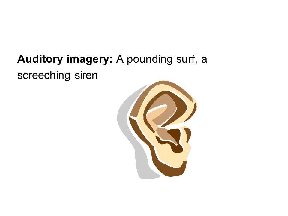 Auditory imagery: A pounding surf, a screeching siren