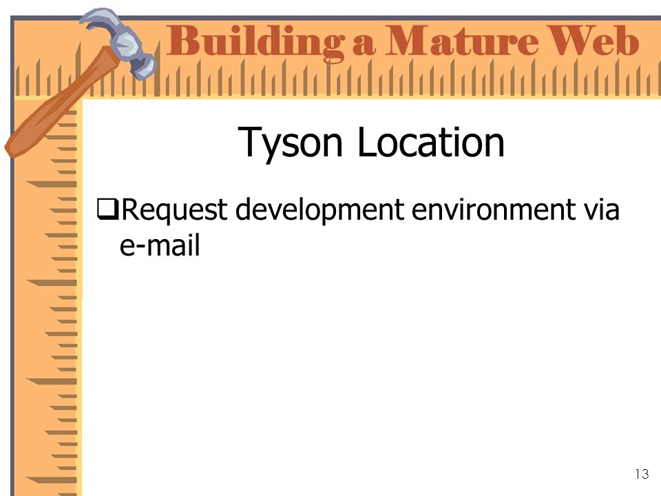 Building a Mature Web 13 Tyson Location Request development environment via e-mail