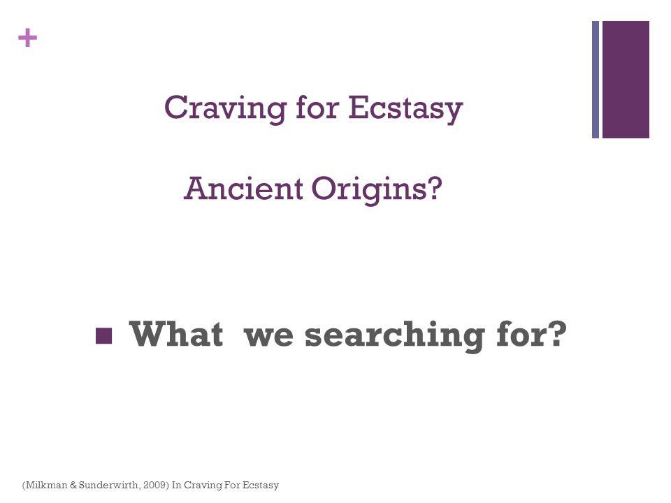 + Craving for Ecstasy Addictive behaviors hi-jack the brain neurotransmission system(e.g., dopamine / meth) Internal opiates (i.e., enkephalin; endorphins) This is true for all behaviors Seemingly innocent to the illicit (Milkman & Sunderwirth, 2009) In Craving For Ecstasy