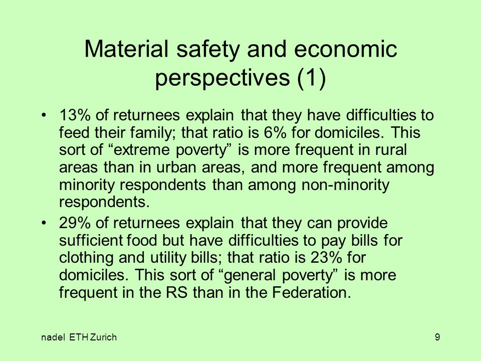 nadel ETH Zurich9 Material safety and economic perspectives (1) 13% of returnees explain that they have difficulties to feed their family; that ratio is 6% for domiciles.