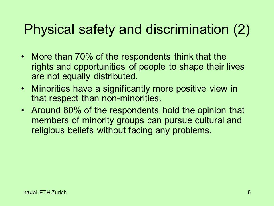 nadel ETH Zurich5 Physical safety and discrimination (2) More than 70% of the respondents think that the rights and opportunities of people to shape their lives are not equally distributed.
