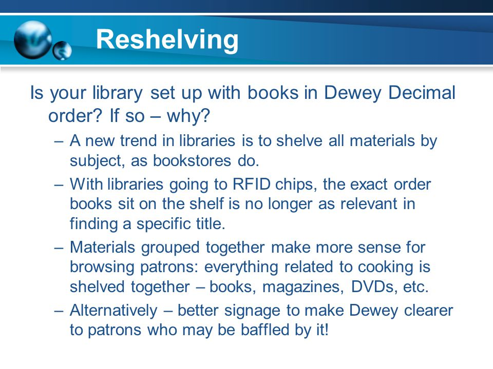 Reshelving Is your library set up with books in Dewey Decimal order.
