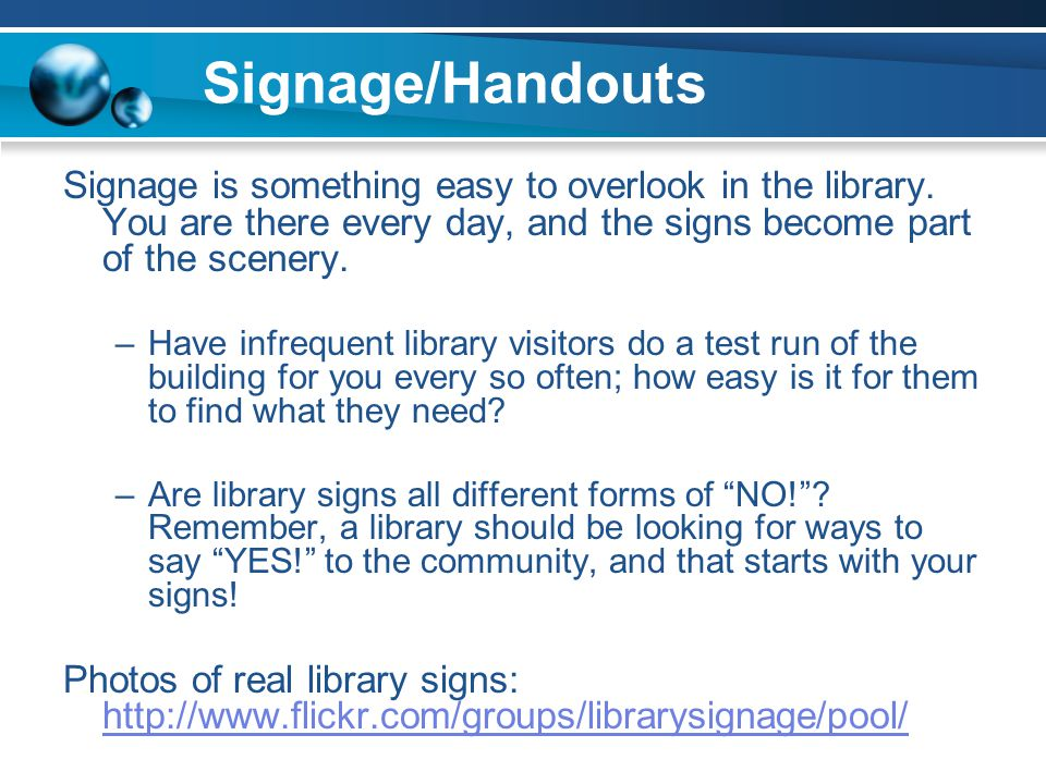 Signage/Handouts Signage is something easy to overlook in the library.