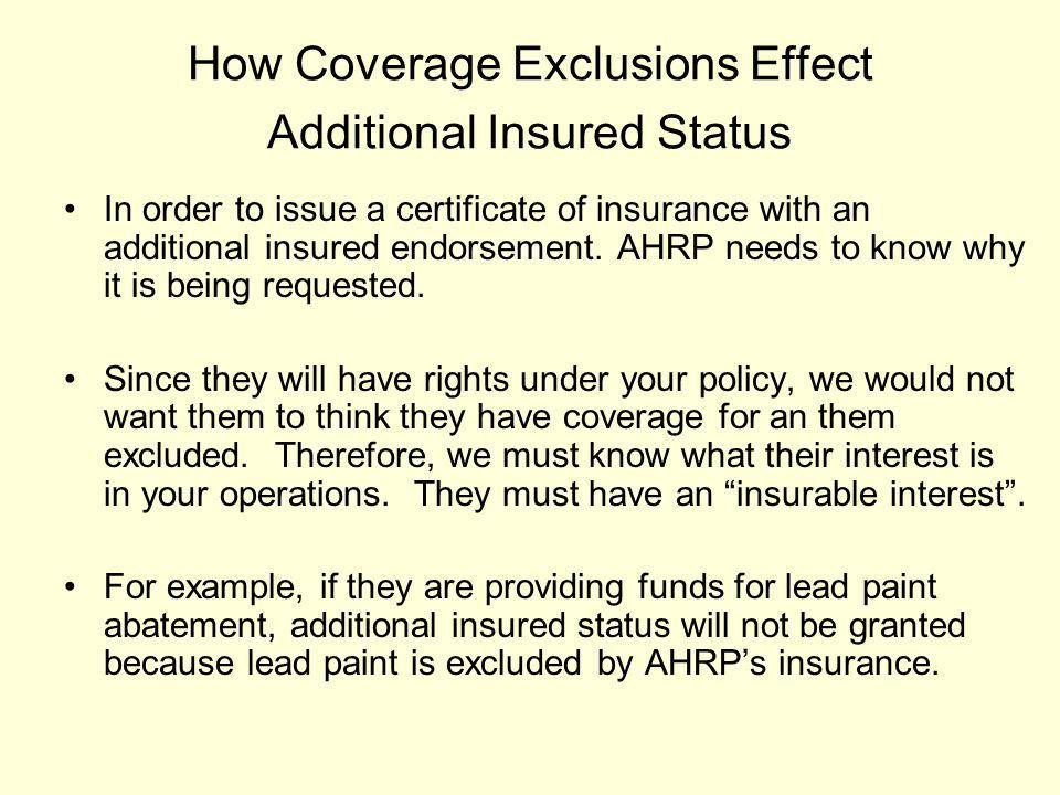 How Coverage Exclusions Effect Additional Insured Status In order to issue a certificate of insurance with an additional insured endorsement. AHRP nee
