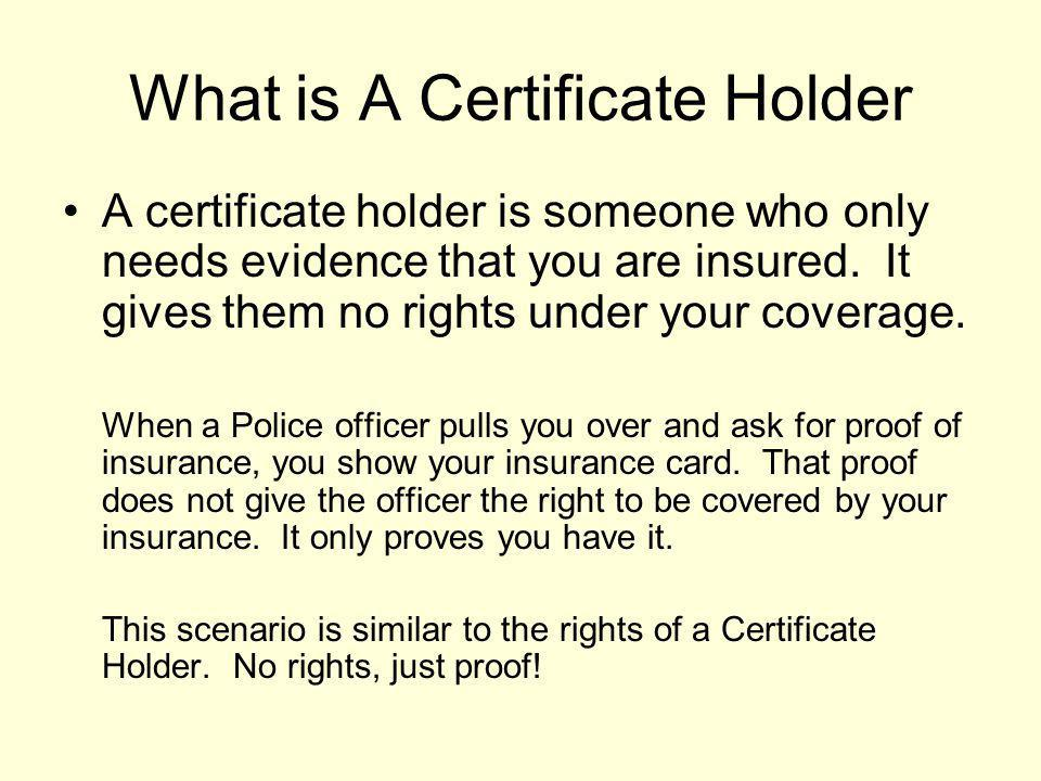 The Most Common Evidence Of Insurance The most common Evidence of existence of insurance is a Certificate of Insurance.