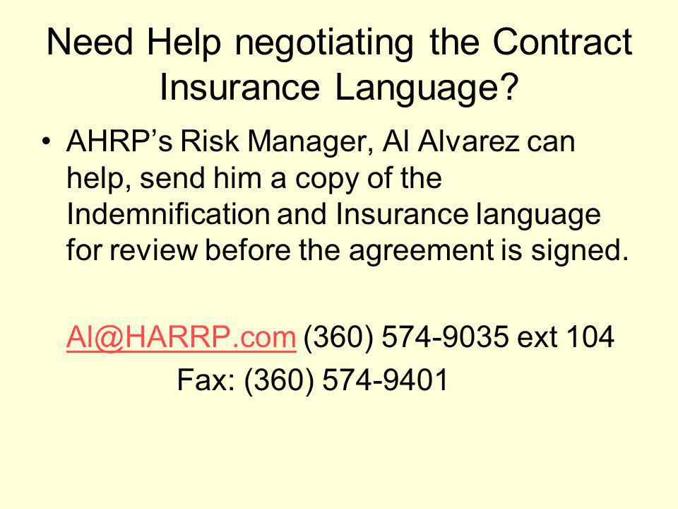 Need Help negotiating the Contract Insurance Language? AHRPs Risk Manager, Al Alvarez can help, send him a copy of the Indemnification and Insurance l