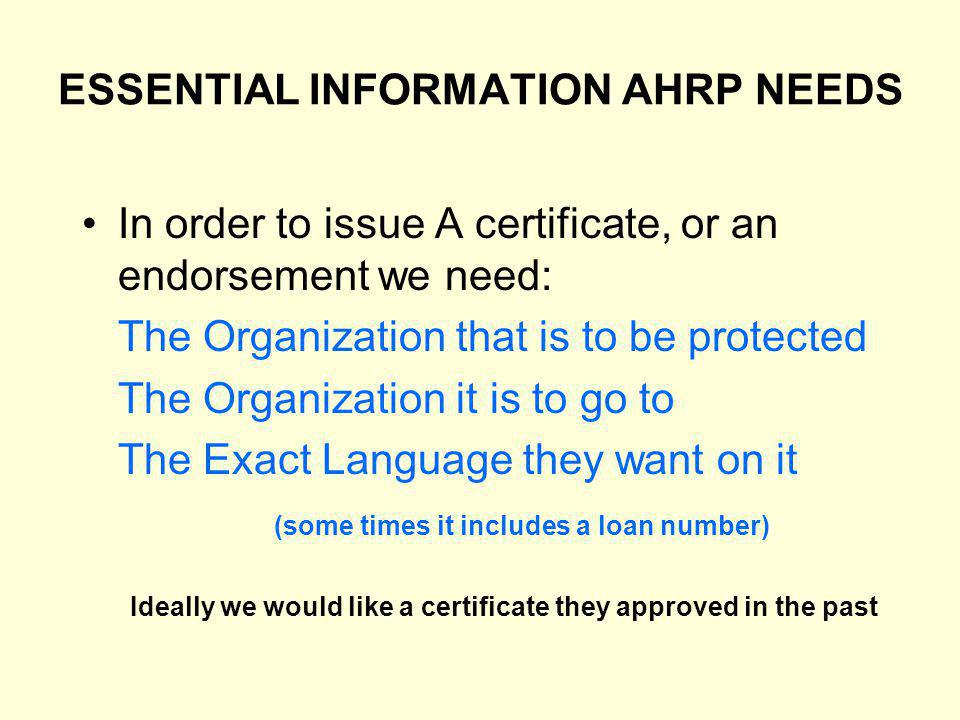 ESSENTIAL INFORMATION AHRP NEEDS In order to issue A certificate, or an endorsement we need: The Organization that is to be protected The Organization
