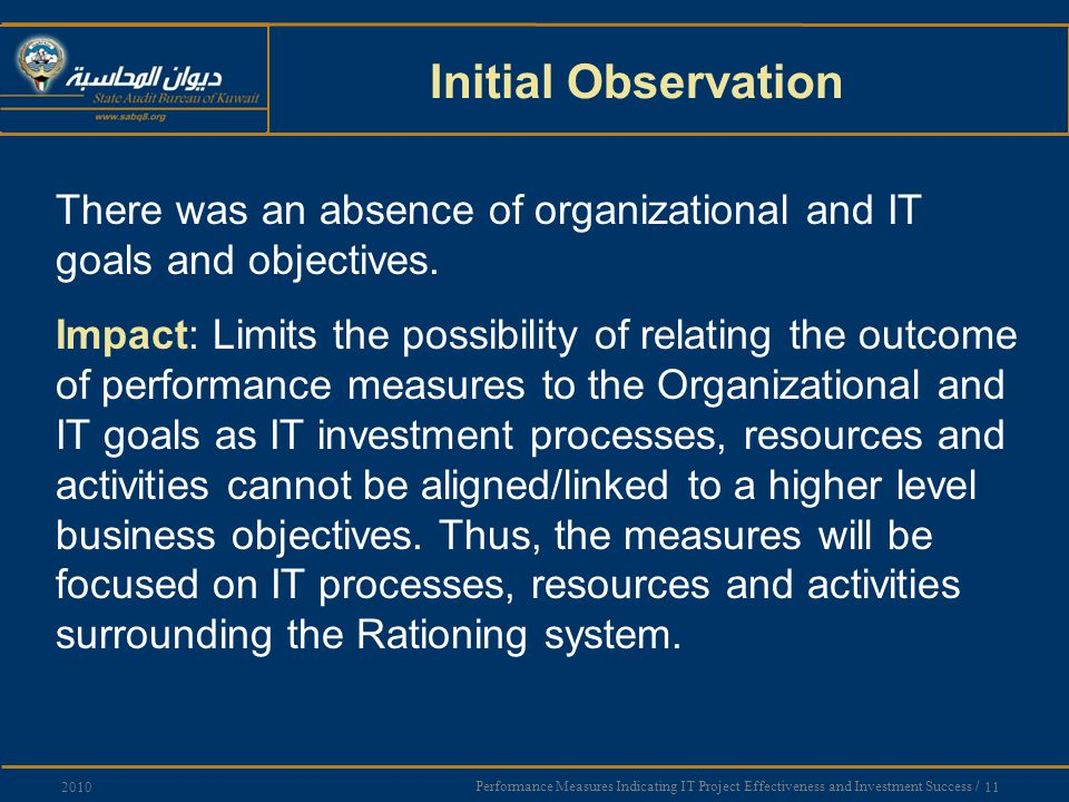 Performance Measures Indicating IT Project Effectiveness and Investment Success / 11 2010 Initial Observation There was an absence of organizational and IT goals and objectives.