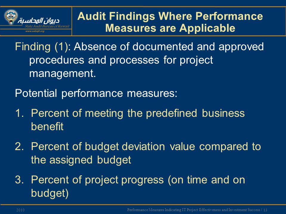 Performance Measures Indicating IT Project Effectiveness and Investment Success / 13 2010 Audit Findings Where Performance Measures are Applicable Finding (1): Absence of documented and approved procedures and processes for project management.