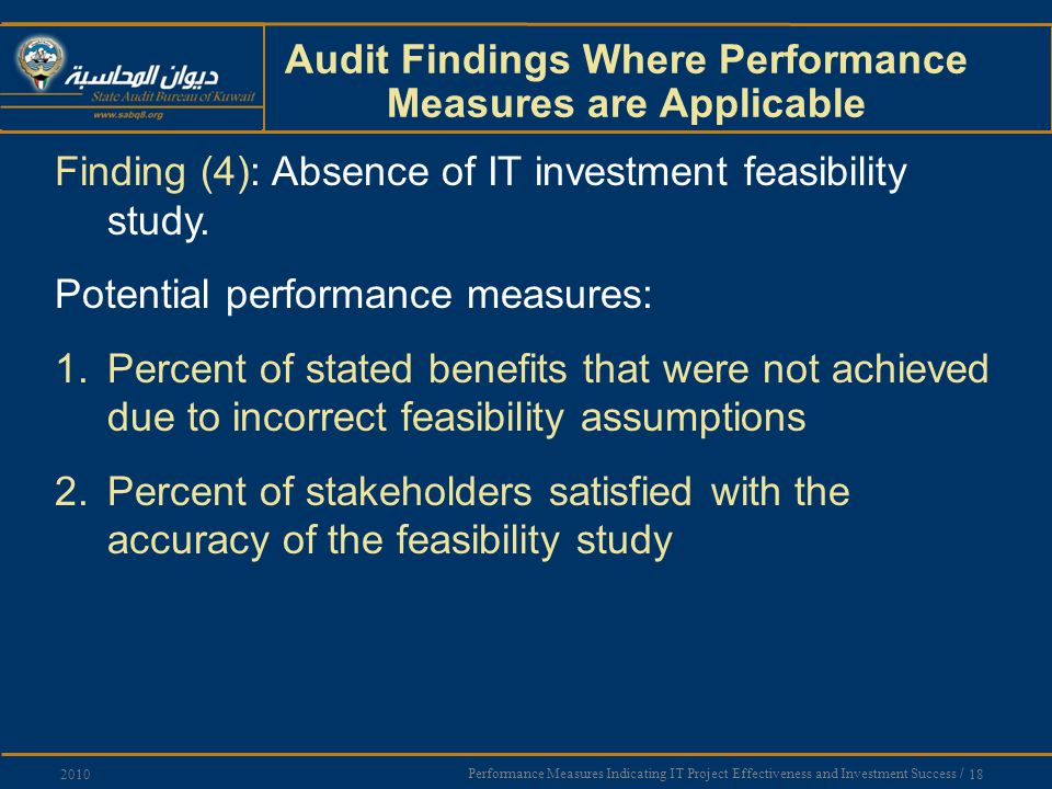 Performance Measures Indicating IT Project Effectiveness and Investment Success / 18 2010 Audit Findings Where Performance Measures are Applicable Finding (4): Absence of IT investment feasibility study.