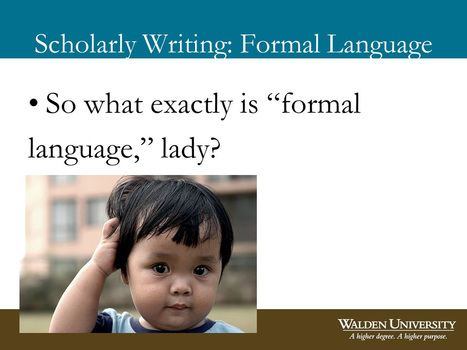 Scholarly Writing: Formal Language So what exactly is formal language, lady?