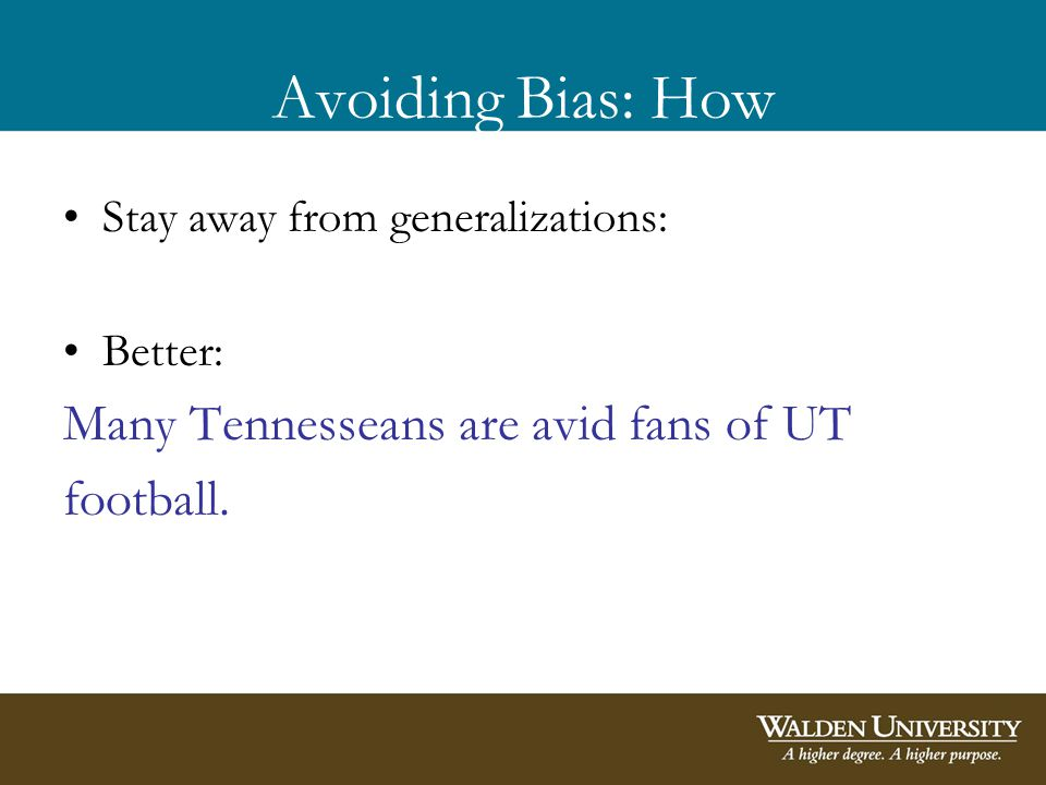 Avoiding Bias: How Stay away from generalizations: Better: Many Tennesseans are avid fans of UT football.