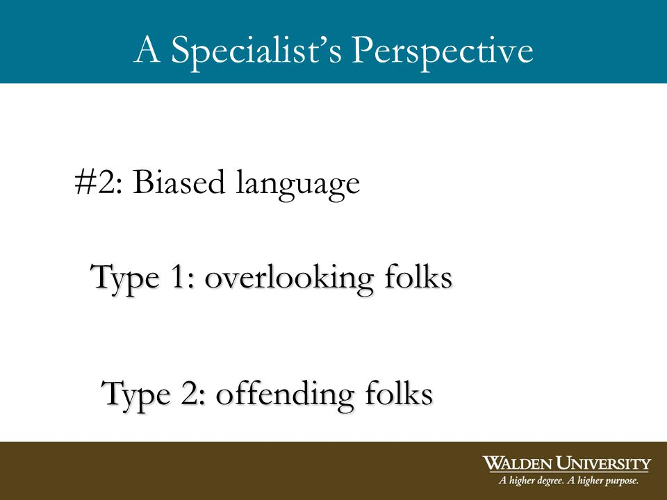 A Specialists Perspective #2: Biased language Type 1: overlooking folks Type 2: offending folks