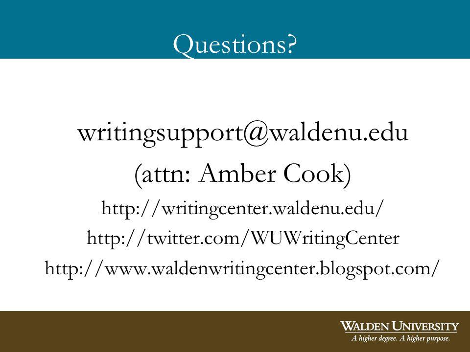 Questions? writingsupport@waldenu.edu (attn: Amber Cook) http://writingcenter.waldenu.edu/ http://twitter.com/WUWritingCenter http://www.waldenwriting