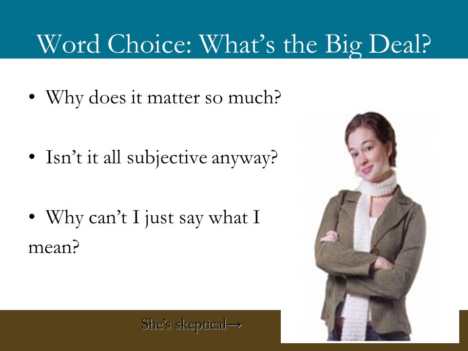 Word Choice: Whats the Big Deal. Why does it matter so much.