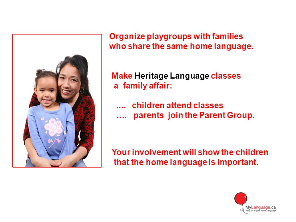 Organize playgroups with families who share the same home language.