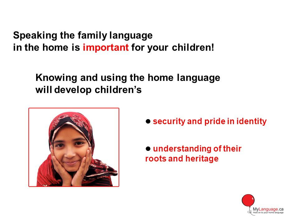security and pride in identity understanding of their roots and heritage Knowing and using the home language will develop childrens Speaking the family language in the home is important for your children!