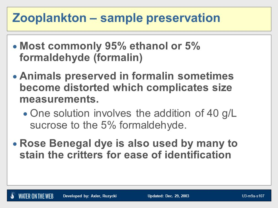 Developed by: Axler, Ruzycki Updated: Dec. 29, 2003 U3-m9a-s107 Zooplankton – sample preservation Most commonly 95% ethanol or 5% formaldehyde (formal