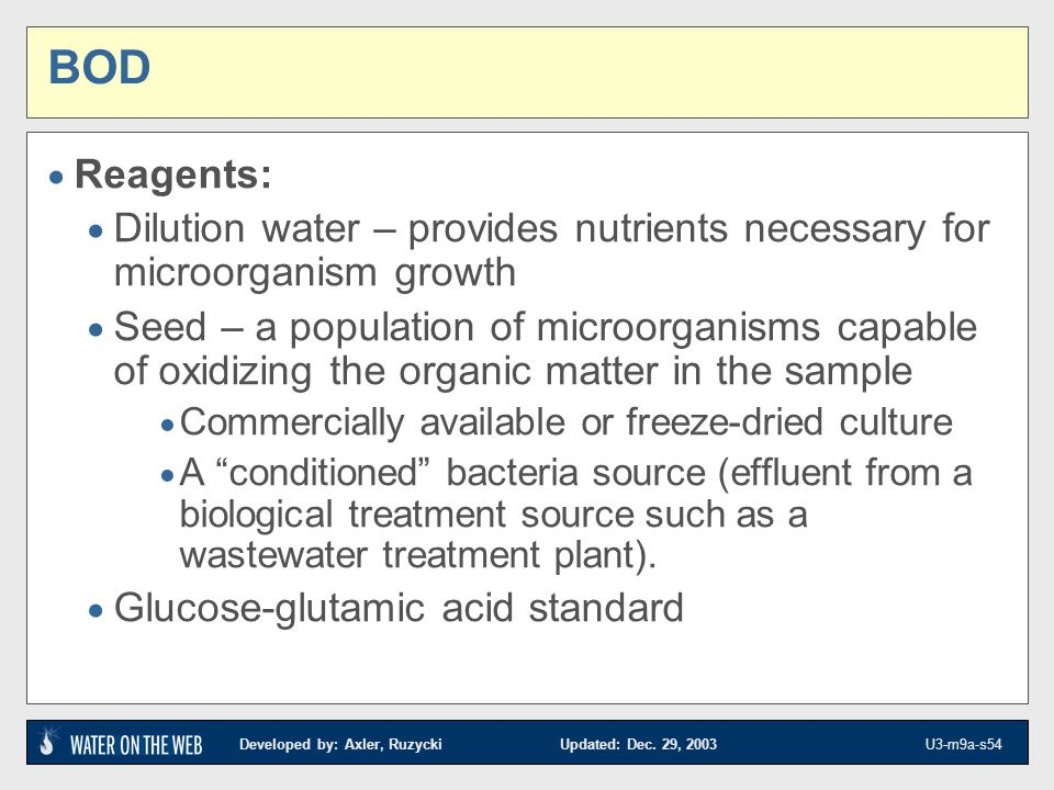 Developed by: Axler, Ruzycki Updated: Dec. 29, 2003 U3-m9a-s54 BOD Reagents: Dilution water – provides nutrients necessary for microorganism growth Se