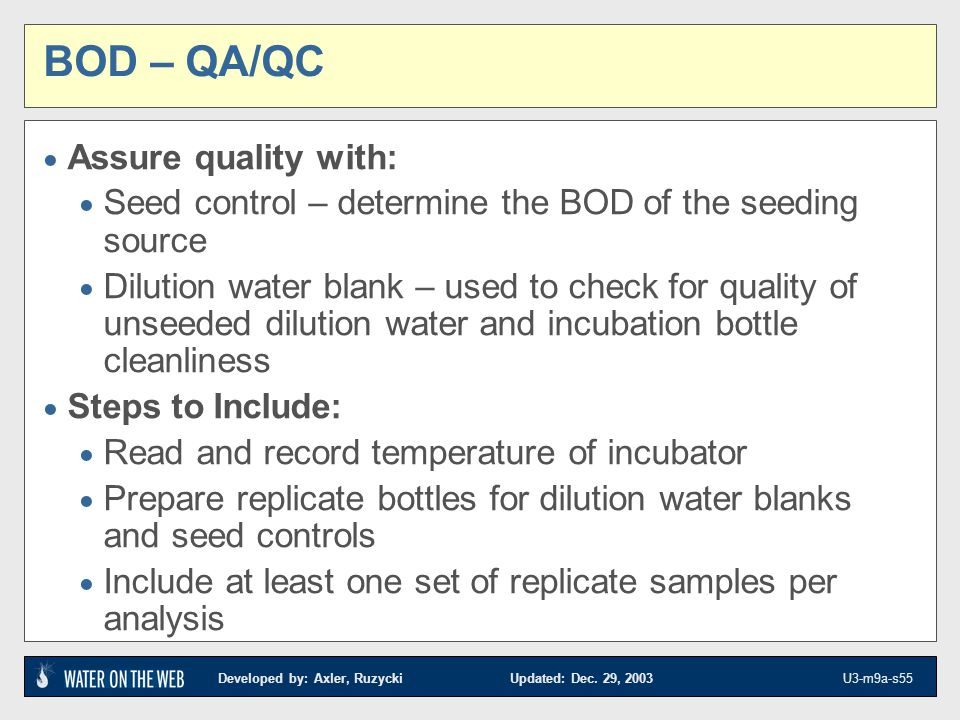 Developed by: Axler, Ruzycki Updated: Dec. 29, 2003 U3-m9a-s55 BOD – QA/QC Assure quality with: Seed control – determine the BOD of the seeding source
