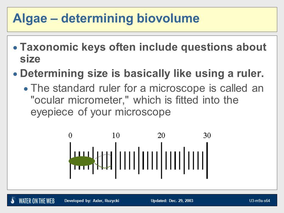Developed by: Axler, Ruzycki Updated: Dec. 29, 2003 U3-m9a-s64 Algae – determining biovolume Taxonomic keys often include questions about size Determi