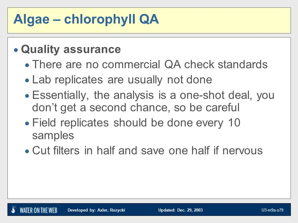 Developed by: Axler, Ruzycki Updated: Dec. 29, 2003 U3-m9a-s79 Algae – chlorophyll QA Quality assurance There are no commercial QA check standards Lab