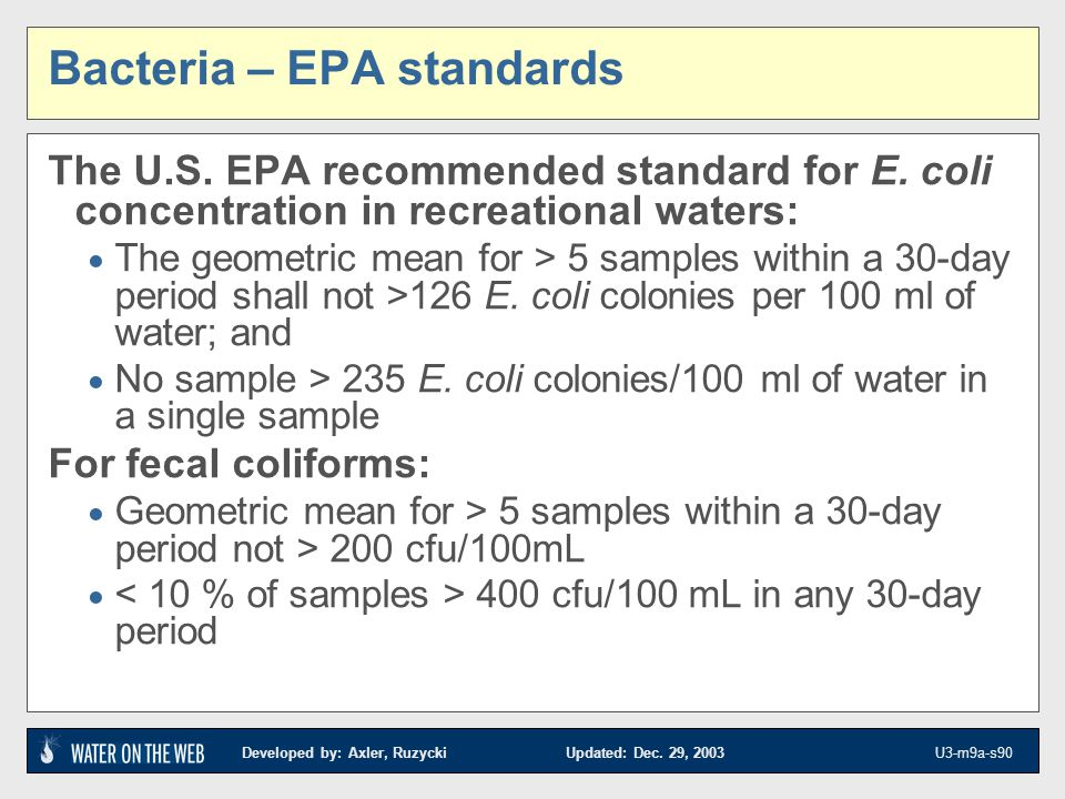 Developed by: Axler, Ruzycki Updated: Dec. 29, 2003 U3-m9a-s90 Bacteria – EPA standards The U.S. EPA recommended standard for E. coli concentration in