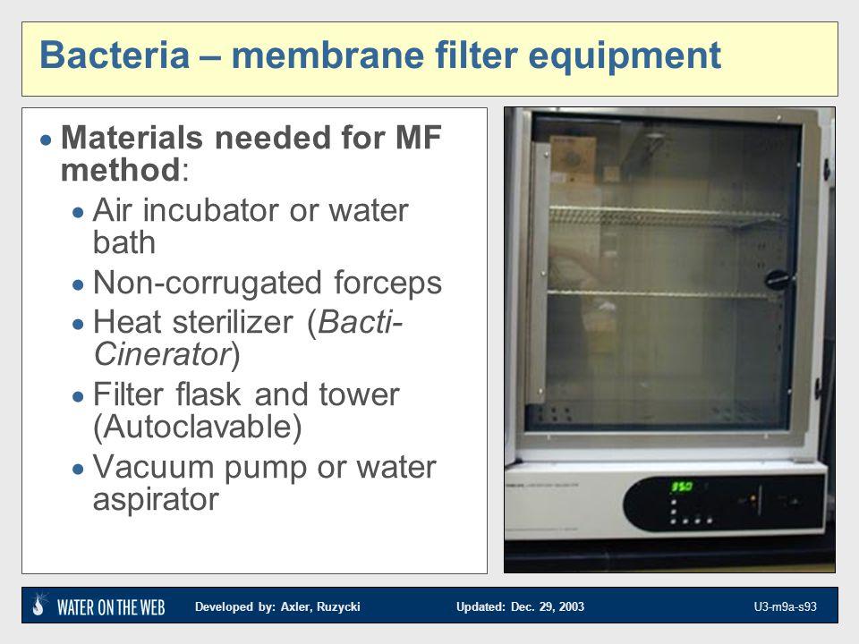 Developed by: Axler, Ruzycki Updated: Dec. 29, 2003 U3-m9a-s93 Bacteria – membrane filter equipment Materials needed for MF method: Air incubator or w