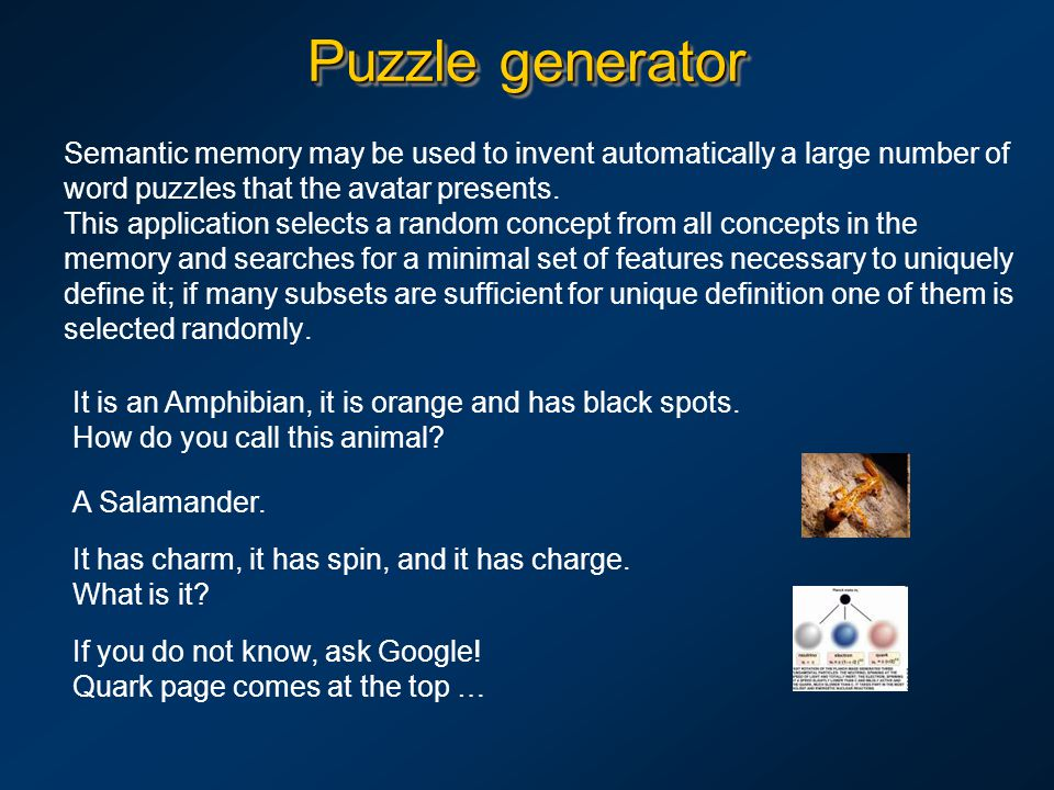 Puzzle generator Semantic memory may be used to invent automatically a large number of word puzzles that the avatar presents.