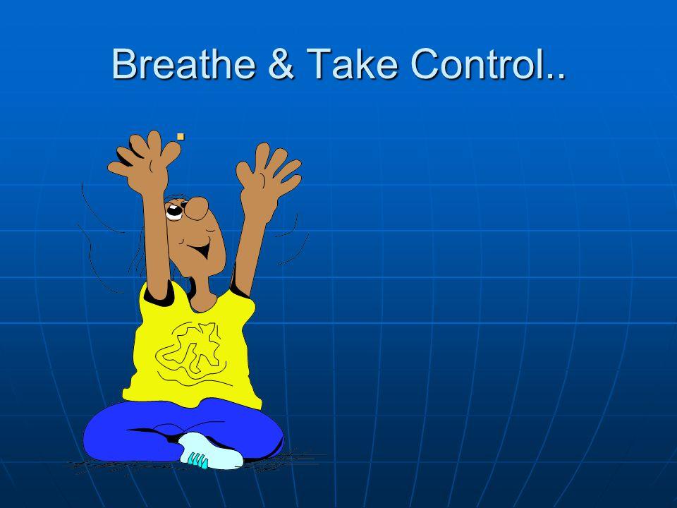 Breathe & Take Control..