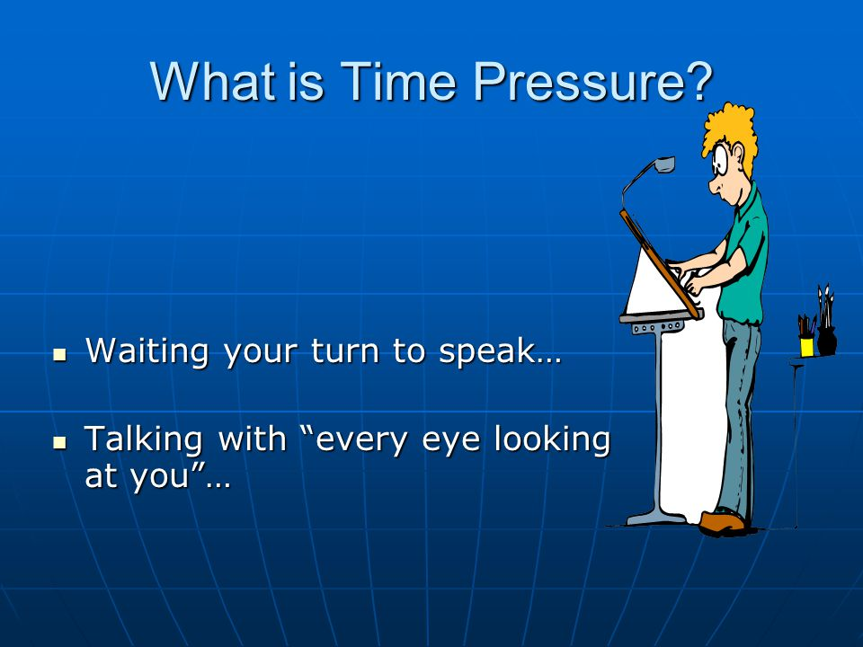 What is Time Pressure.
