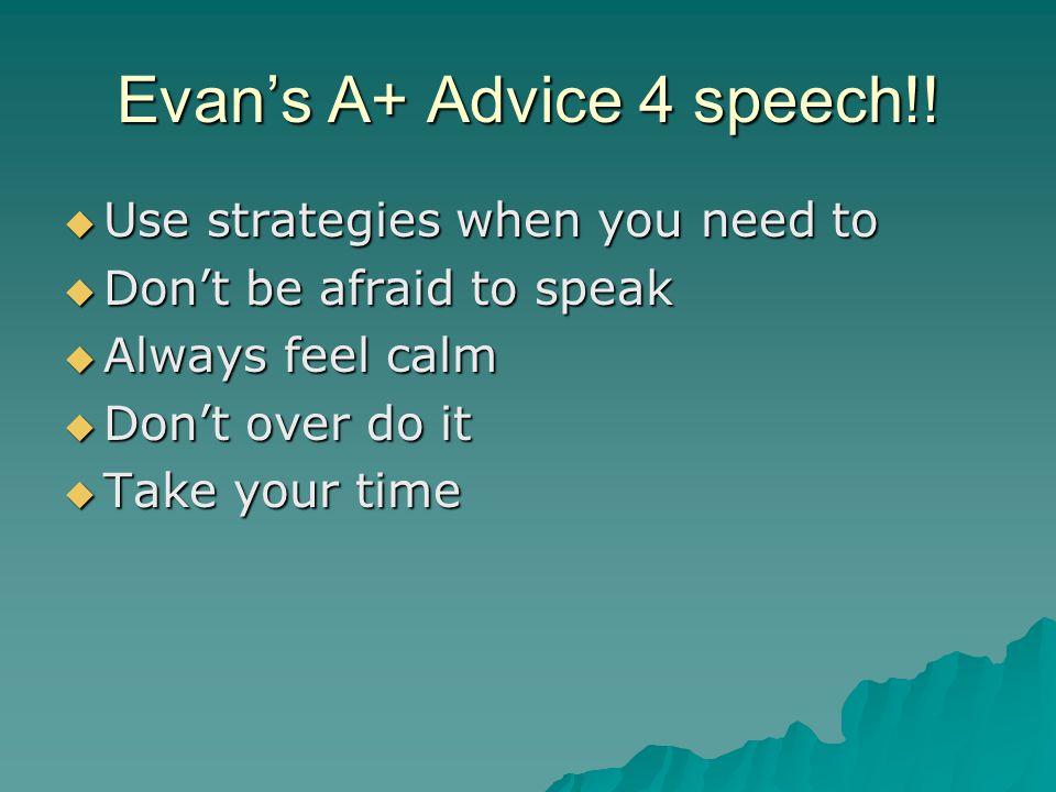Evans A+ Advice 4 speech!.