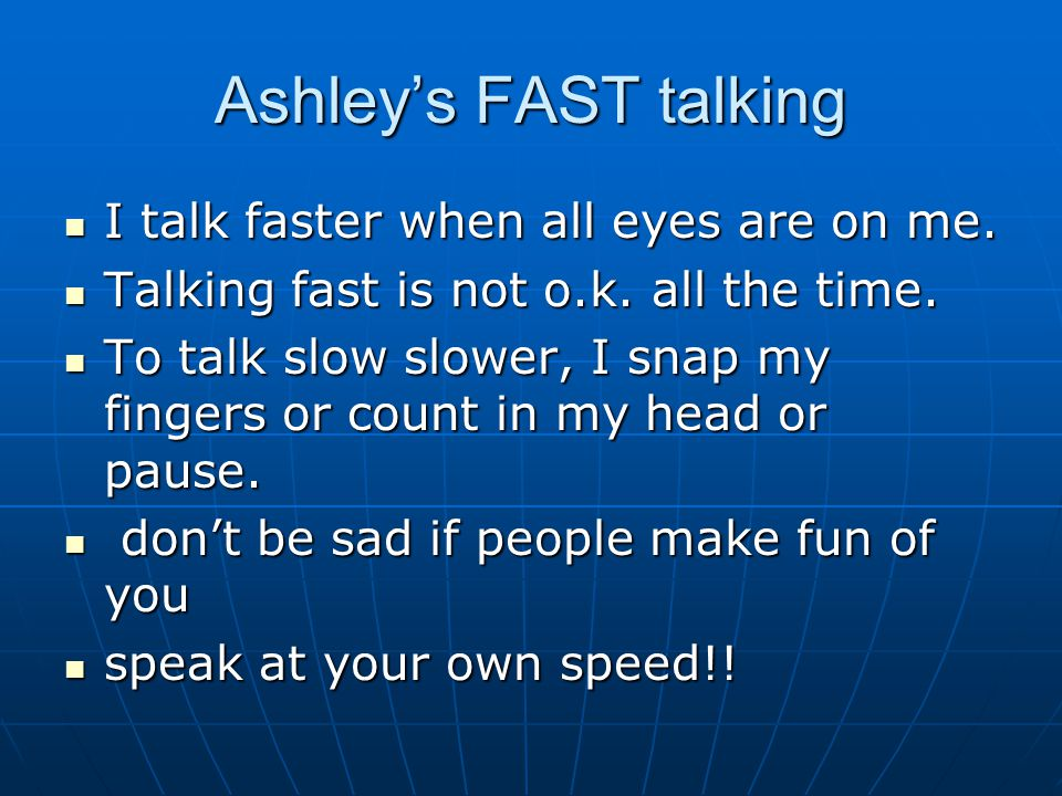 Ashleys FAST talking I talk faster when all eyes are on me.