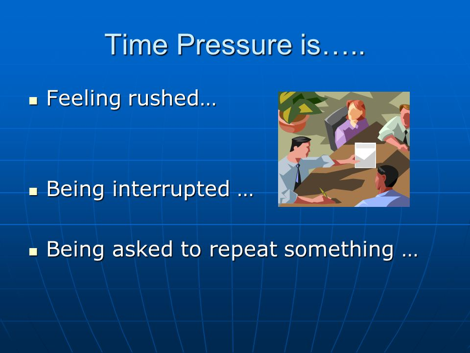 Time Pressure is…..