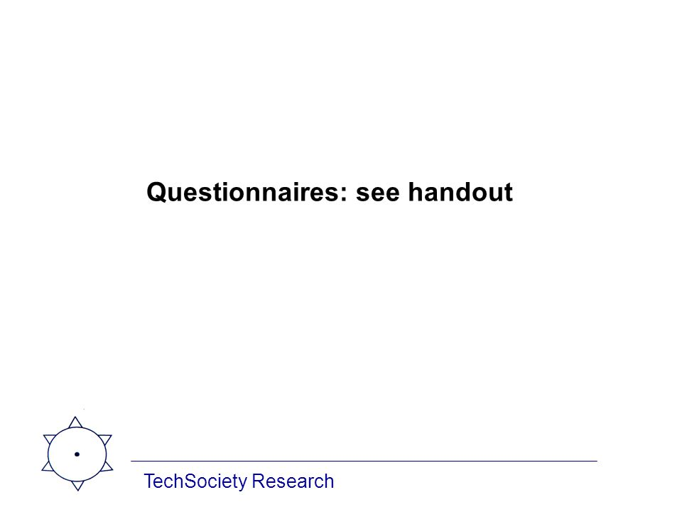 TechSociety Research Questionnaires: see handout