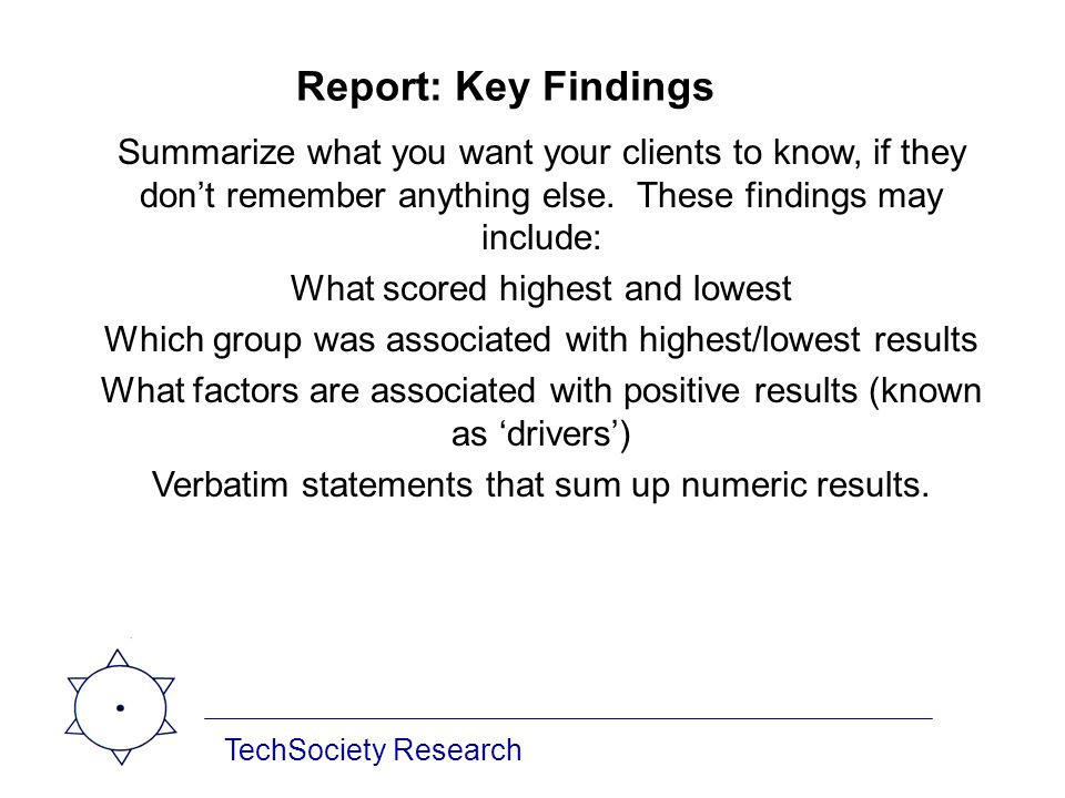 TechSociety Research Report: Key Findings Summarize what you want your clients to know, if they dont remember anything else. These findings may includ