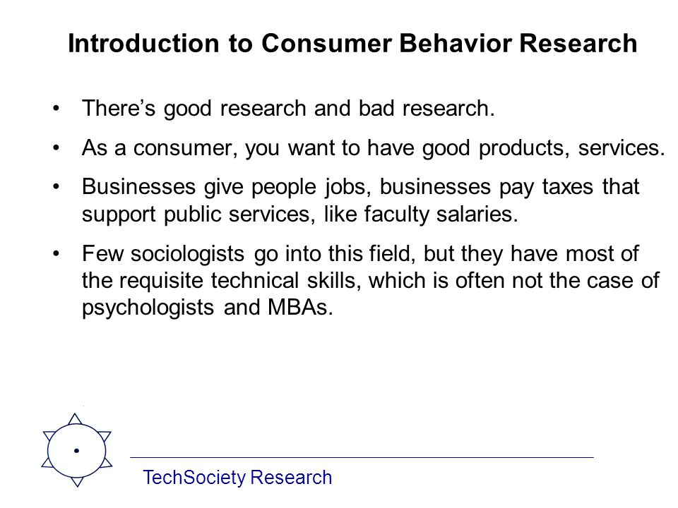 Introduction to Consumer Behavior Research Theres good research and bad research. As a consumer, you want to have good products, services. Businesses