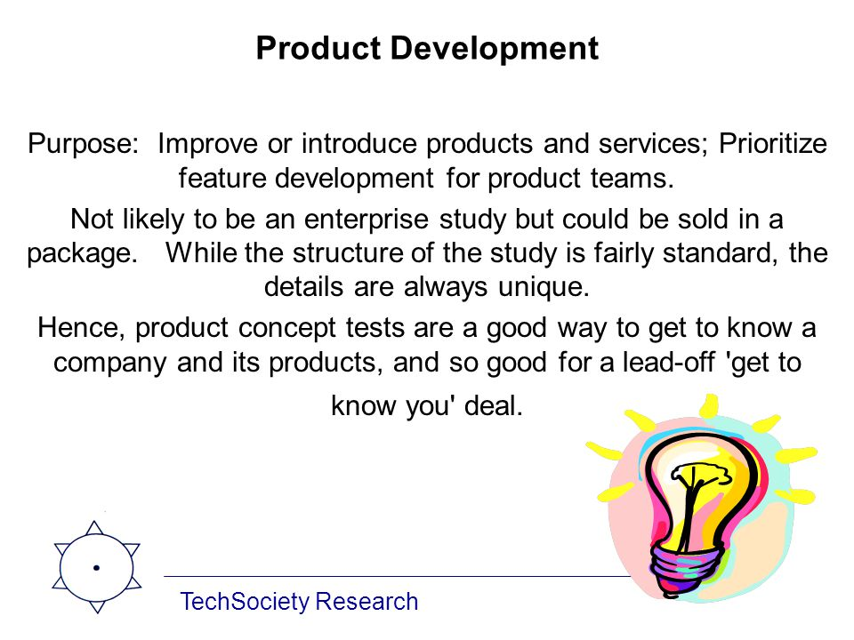 TechSociety Research Product Development Purpose: Improve or introduce products and services; Prioritize feature development for product teams. Not li