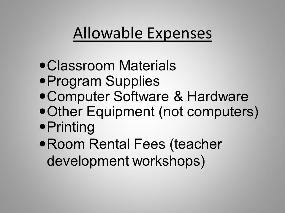 Allowable Expenses Classroom Materials Program Supplies Computer Software & Hardware Other Equipment (not computers) Printing Room Rental Fees (teacher development workshops)