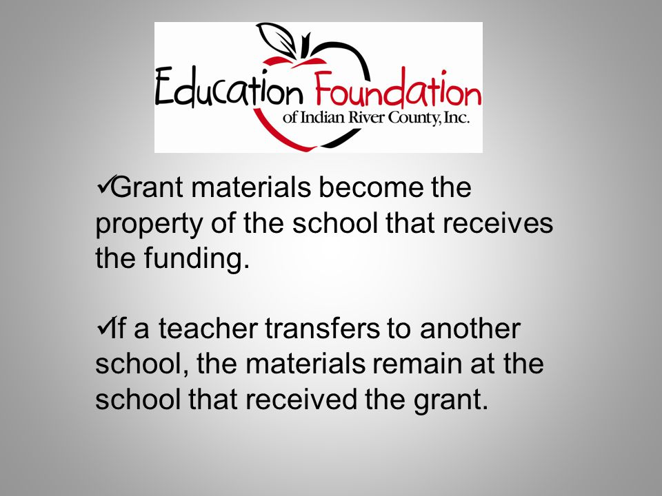 Grant materials become the property of the school that receives the funding.